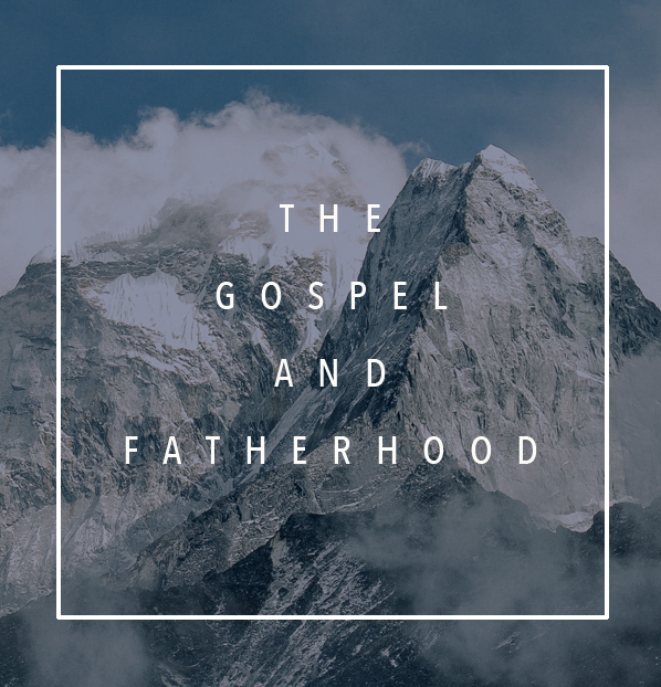 The Gospel and Fatherhood